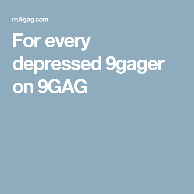 For every depressed 9gager on 9GAG