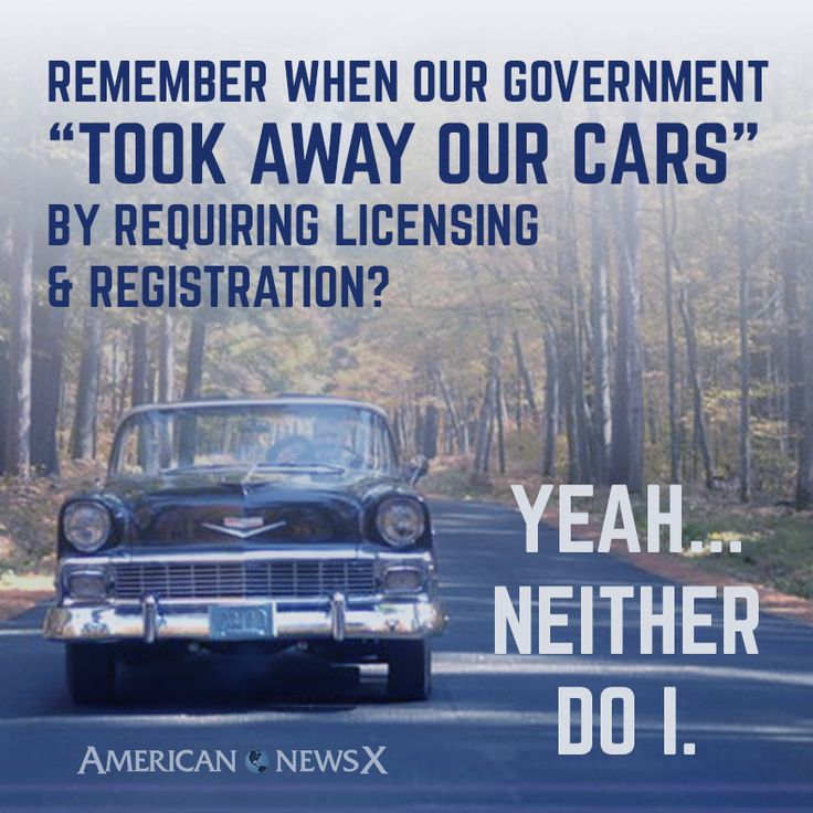 remember when the government took your cars away by requiring license and registatration? Neither do I