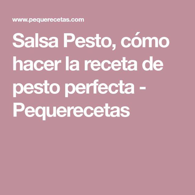 Salsa Pesto, cómo hacer la receta de pesto perfecta - Pequerecetas