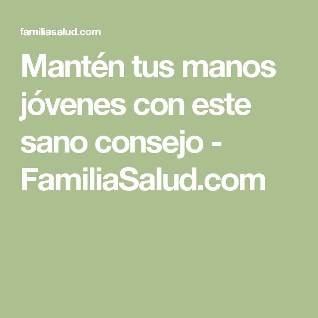 Mantén tus manos jóvenes con este sano consejo - FamiliaSalud.com
