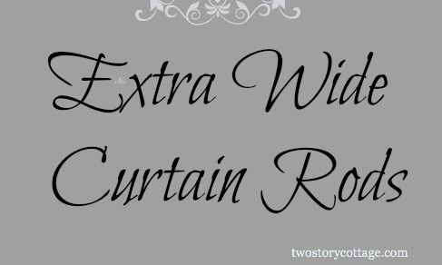Tips for creating extra wide curtain rods