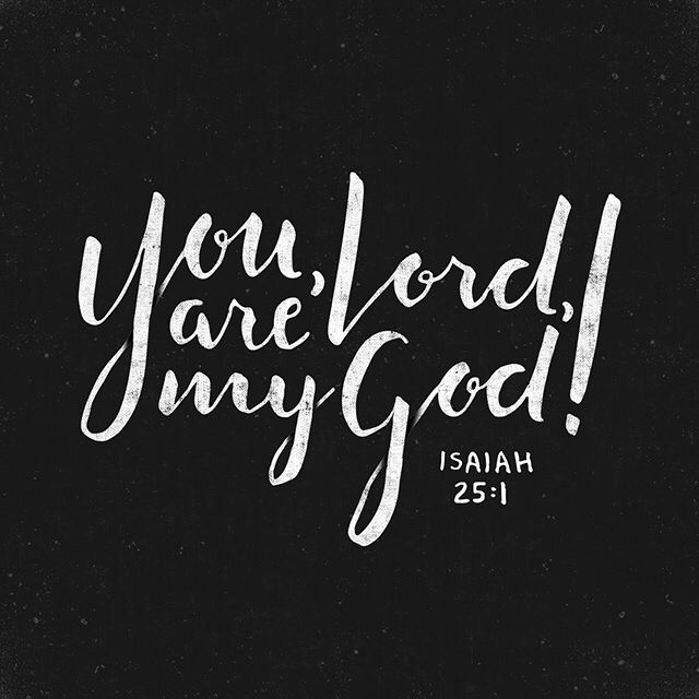 """""""You, Lord, are my God! I will praise you for doing the wonderful things you had planned and promised since ancient times."""" Isaiah 25:1 CEVUK00 http://bible.com/294/isa.25.1.cevuk00"""