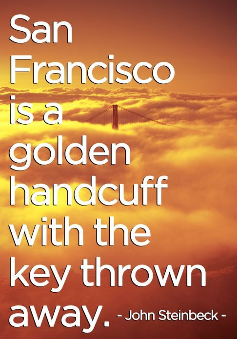 """San Francisco is a golden handcuff with the key thrown away"" - John Steinbeck Photo: San Francisco Chronicle"