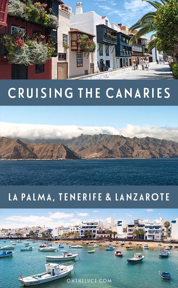 A taste of the Canary Islands with a cruise through La Palma, Tenerife and Lanzarote, which shows just how different these islands are – ontheluce.com