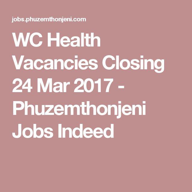 WC Health Vacancies Closing 24 Mar 2017 - Phuzemthonjeni Jobs Indeed