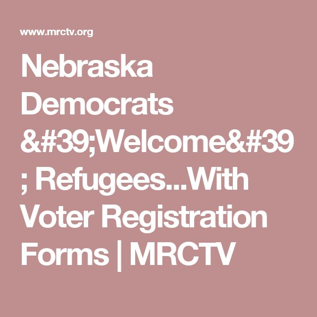 Nebraska Democrats 'Welcome' Refugees...With Voter Registration Forms | MRCTV