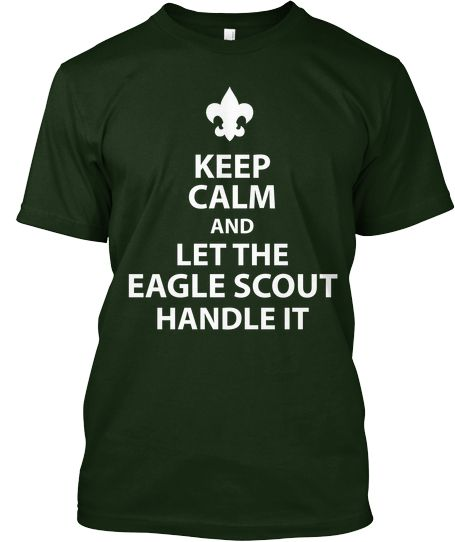 Keep Calm and Let the Eagle Scout Handle It