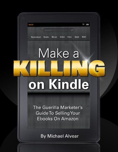 good Make A Killing On Kindle (Without Blogging, Facebook Or Twitter). The Guerilla Marketer's Guide To Selling Ebooks On Amazon