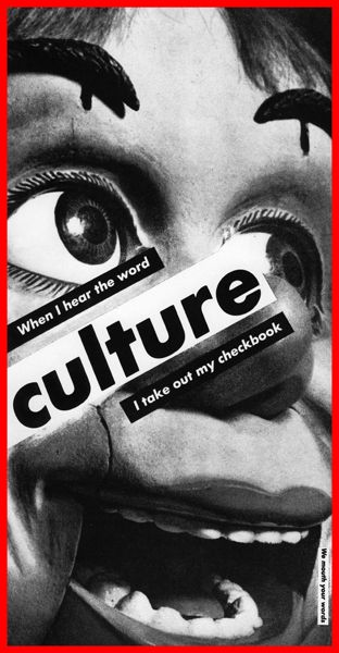 Barbara Kruger: When I hear the word culture I take out my checkbook