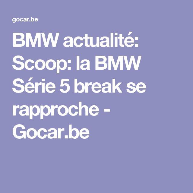 BMW actualité: Scoop: la BMW Série 5 break se rapproche - Gocar.be