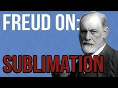 Freud on: Sublimation A lot of what we long for and desire will...