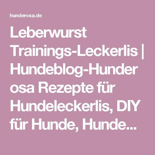 Leberwurst Trainings-Leckerlis | Hundeblog-Hunderosa Rezepte für Hundeleckerlis, DIY für Hunde, Hundeernährung