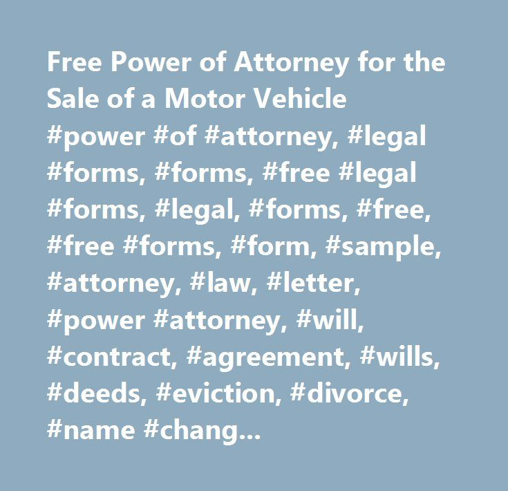 Free Power of Attorney for the Sale of a Motor Vehicle #power #of #attorney, #legal #forms, #forms, #free #legal #forms, #legal, #forms, #free, #free #forms, #form, #sample, #attorney, #law, #letter, #power #attorney, #will, #contract, #agreement, #wills, #deeds, #eviction, #divorce, #name #change, #promissory #note, #power #of #attorney, #marital, #employment, #contract, #lease, #rental, #bankruptcy, #landlord, #tenant, #notice…