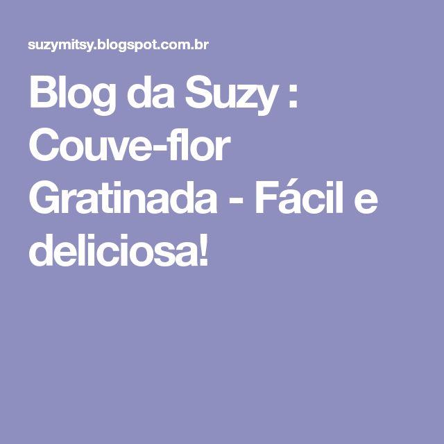 Blog da Suzy : Couve-flor Gratinada - Fácil e deliciosa!