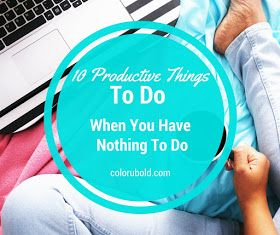 10 Productive Things to Do on a Boring Day!