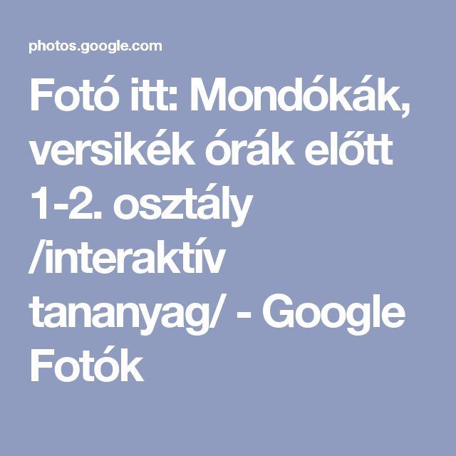 Fotó itt: Mondókák, versikék órák előtt 1-2. osztály /interaktív tananyag/ - Google Fotók