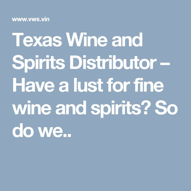 Texas Wine and Spirits Distributor – Have a lust for fine wine and spirits? So do we..