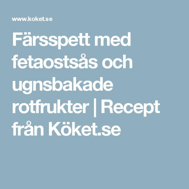 Färsspett med fetaostsås och ugnsbakade rotfrukter | Recept från Köket.se