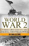Free Kindle Book -  [History][Free] World War 2: Pacific Theatre: A Brief History of the Pacific Theatre in WWII (World War 2, WWII, WW2, Pacific Theatre, history, Japan Invasion, Pearl Harbor, Hiroshima Book 1)