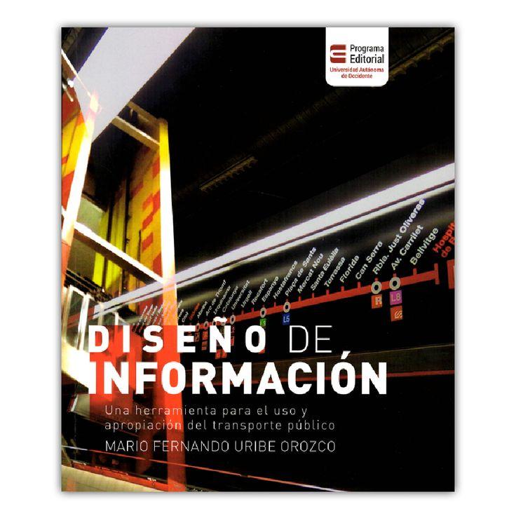 Diseño de información. Una herramienta para el uso y apropiación del transporte público  – Mario Fernando Uribe Orozco – Universidad Autónoma de Occidente www.librosyeditores.com Editores y distribuidores.