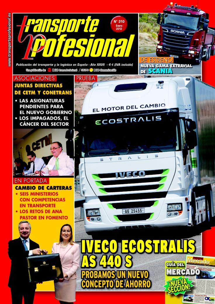 Transporte Profesional Nº 310 - Enero 2012  www.transporteprofesional.es Probamos el IVECO ECOSTRALIS AS 440 S Estrenamos la nueva Gama Extravial de SCANIA Cambio de carteras en los Ministerios de Transporte y Fomento