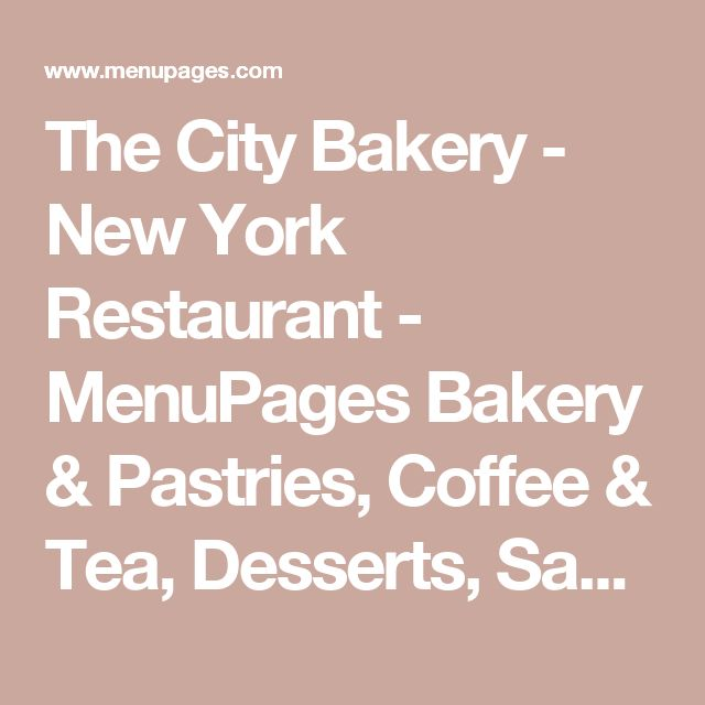 The City Bakery - New York Restaurant - MenuPages Bakery & Pastries, Coffee & Tea, Desserts, Sandwiches Restaurant Search - Menu