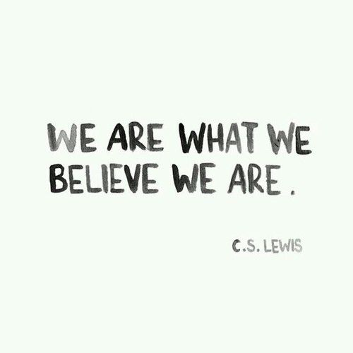 Image result for we are what we believe we are lewis
