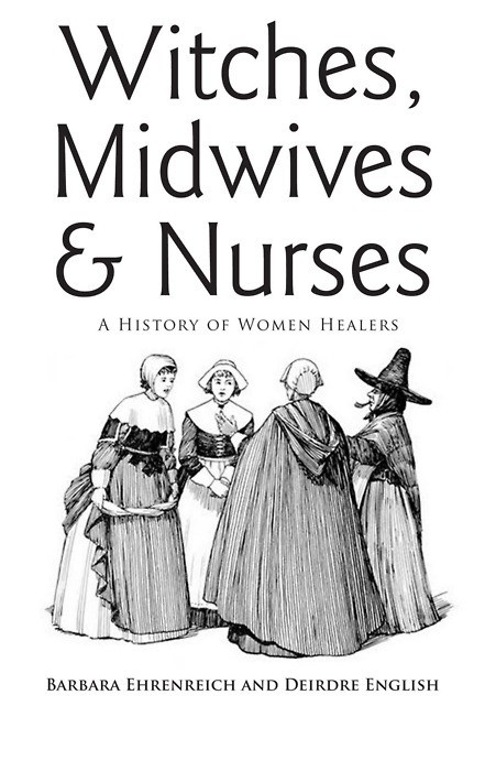 Women healers - The classic history by Barbara Ehrenreich and Deirdre English.