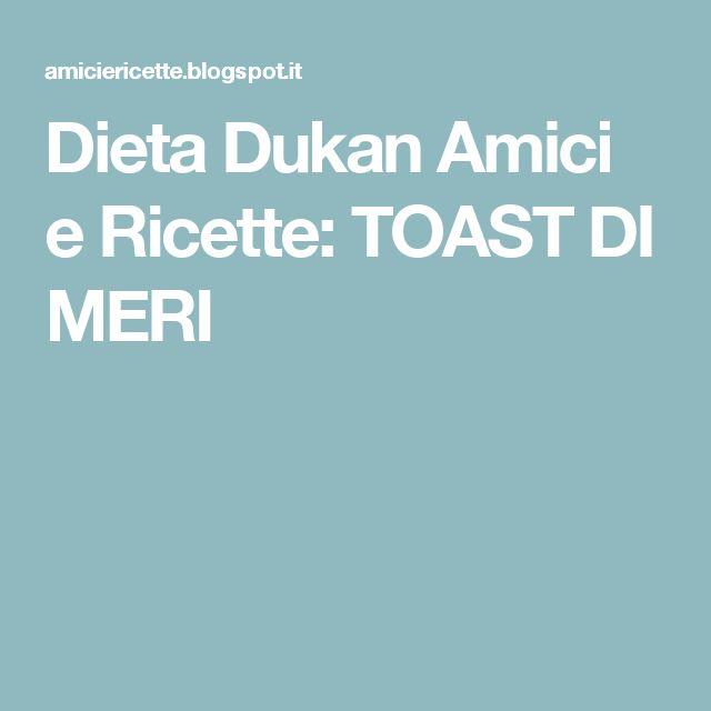 Dieta Dukan Amici e Ricette: TOAST DI MERI