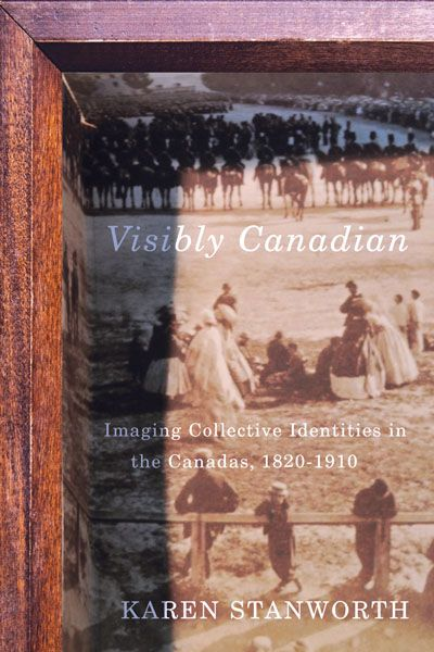 Visibly Canadian by Karen Stanworth | McGill-Queen's University Press Illustrated with over fifty images, many unseen for over a century, Visibly Canadian establishes the extraordinary significance of artwork and public spectacles in cutting across language, religion, and class to tell stories of nationhood, belonging, and difference.
