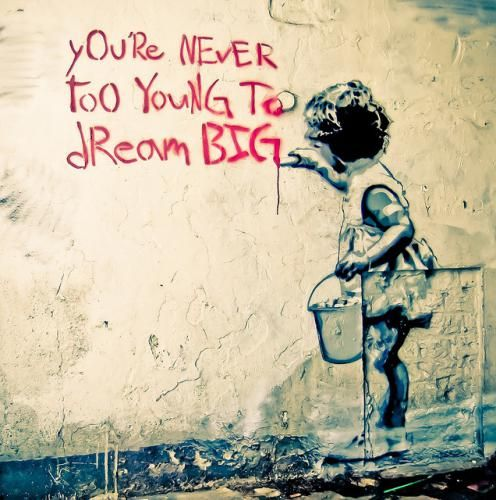 You're never too young to dream big.