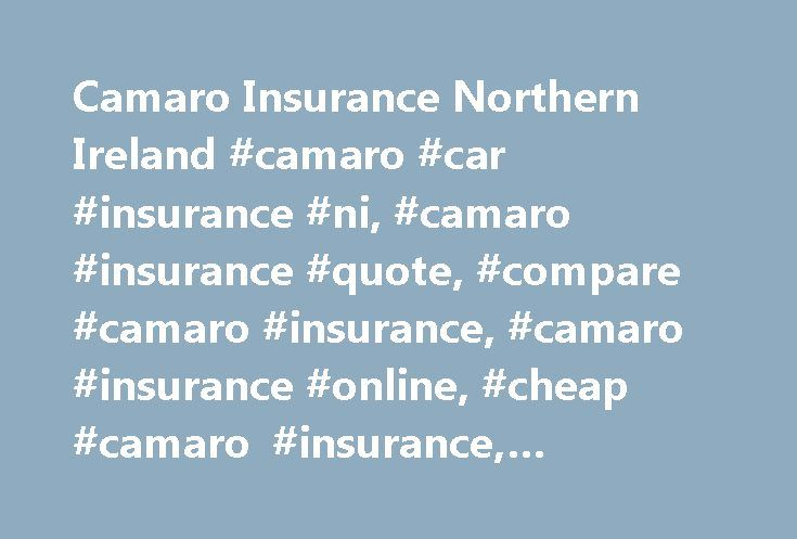 Camaro Insurance Northern Ireland #camaro #car #insurance #ni, #camaro #insurance #quote, #compare #camaro #insurance, #camaro #insurance #online, #cheap #camaro #insurance, #camaro #insurance http://botswana.nef2.com/camaro-insurance-northern-ireland-camaro-car-insurance-ni-camaro-insurance-quote-compare-camaro-insurance-camaro-insurance-online-cheap-camaro-insurance-camaro-insurance/  # Overview Finding Camaro Insurance with CompareNI.com Some would say the Camaro is a truly iconic car and…