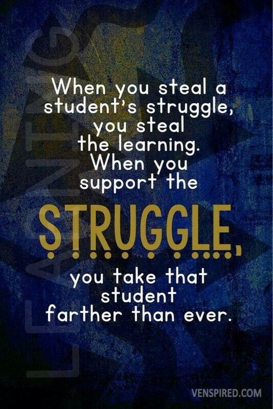 Let them struggle! That's learning. I keep telling my kiddos that if it's easy, they aren't learning, they're just checking a box that they already knew; when they have to fight to get through something and really work for it- that's learning!