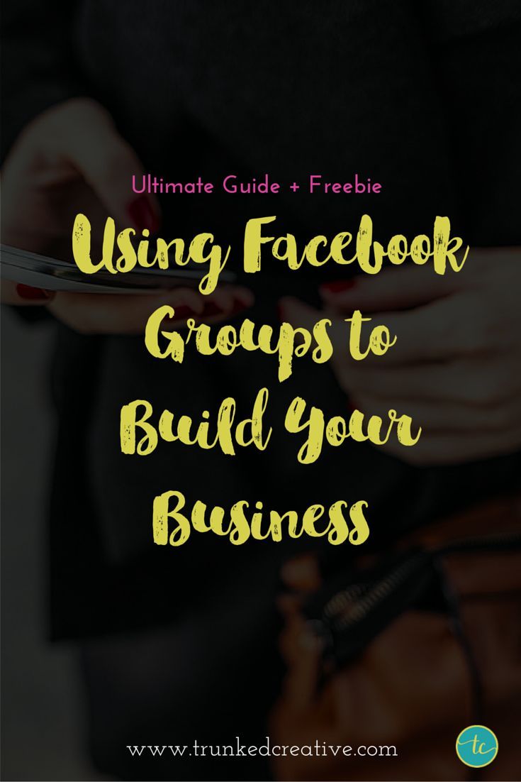 Using Facebook Groups to Build Your Business