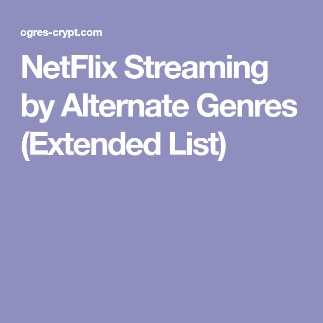 NetFlix Streaming by Alternate Genres (Extended List)