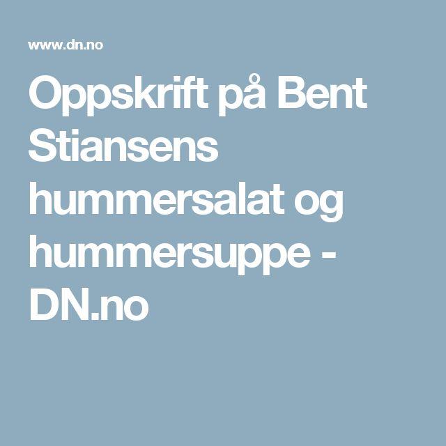 Oppskrift på Bent Stiansens hummersalat og hummersuppe - DN.no