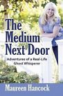 The Medium Next Door: Adventures of a Real-Life Ghost Whisperer.