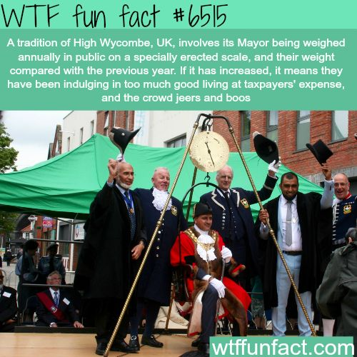 High Wycombe, UK weigh the mayor ever year to see if he is corrupt.. - WTF fun facts