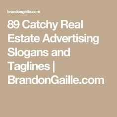 89 Catchy Real Estate Advertising Slogans and Taglines | BrandonGaille.com