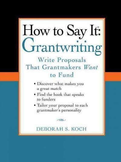 How to Say It, Grantwriting: Write Proposals That Grantmakers Want to Fund (How to Say It)