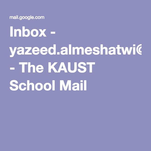 Inbox - yazeed.almeshatwi@thekaustschool.org - The KAUST School Mail