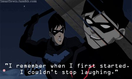 """""""I remember when I first started. I couldn't stop laughing."""" -Nightwing"""