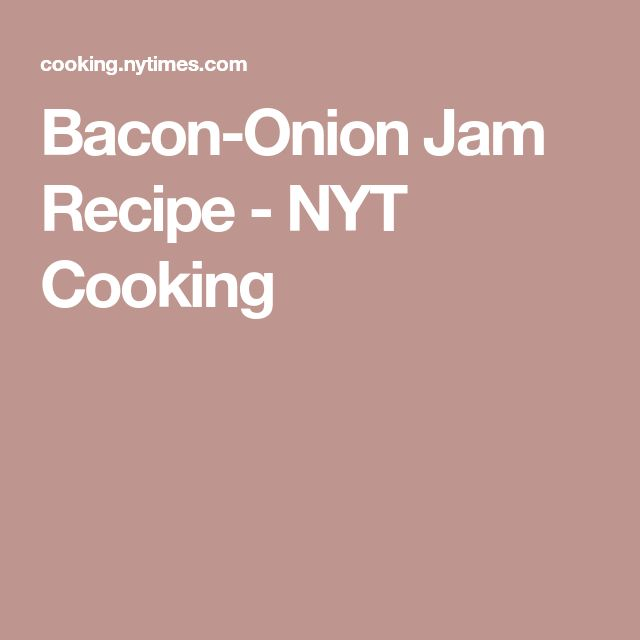 Bacon-Onion Jam Recipe - NYT Cooking