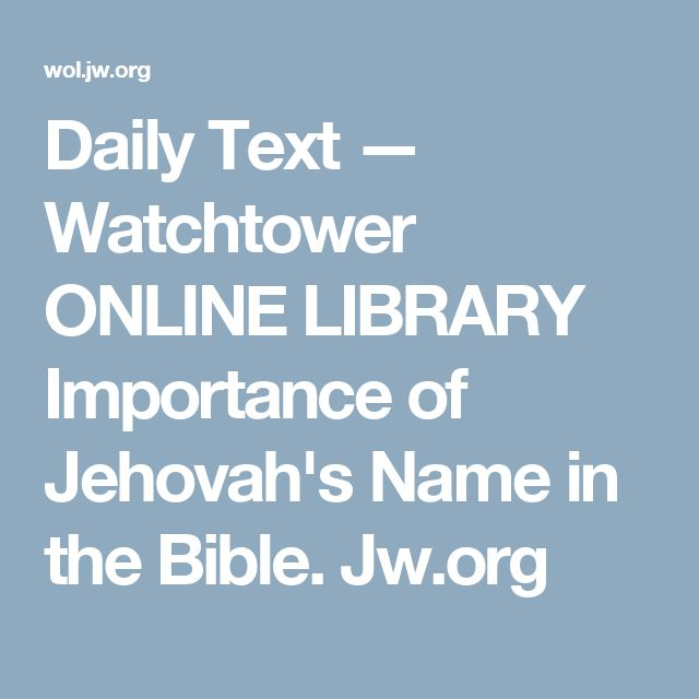 Daily Text — Watchtower ONLINE LIBRARY Importance of Jehovah's Name in the Bible. Jw.org