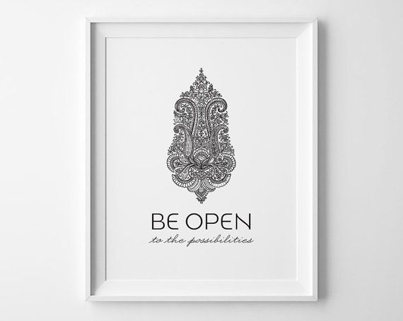 Be open to the possibilities.  https://www.etsy.com/listing/173808148/yoga-poster-be-open-inspirational-print