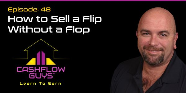 Are you flipping houses? Check out these tips for making money on a flip, instead of making it a flop.  http://cashflowguys.com/048-how-to-sell-a-flip-without-a-flop/