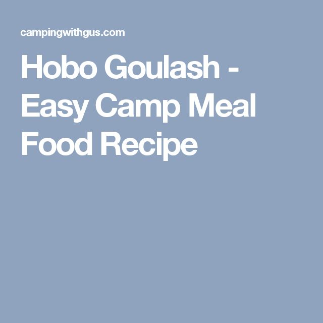 Hobo Goulash - Easy Camp Meal Food Recipe