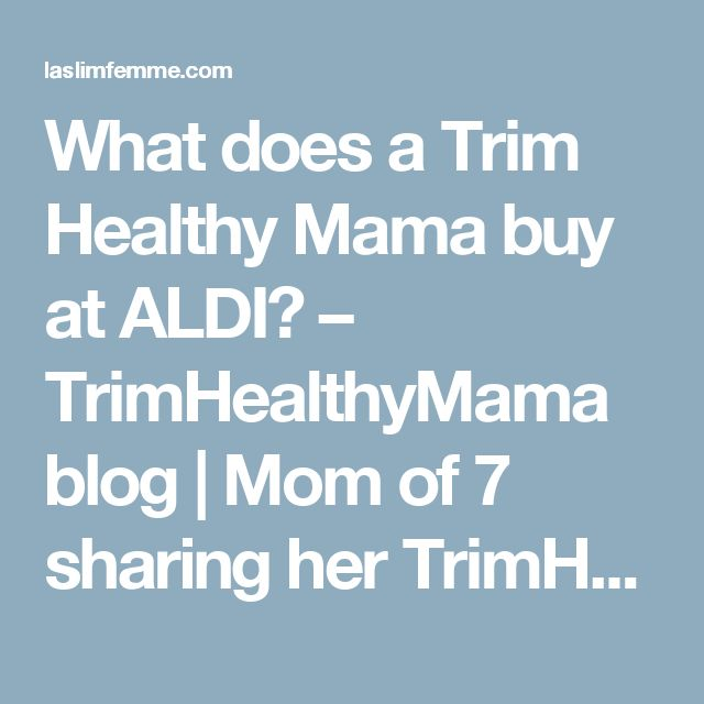 What does a Trim Healthy Mama buy at ALDI? – TrimHealthyMama blog | Mom of 7 sharing her TrimHealthyMama lifestyle