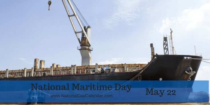 May 22, 2017 – NATIONAL MARITIME DAY – NATIONAL BUY A MUSICAL INSTRUMENT DAY – NATIONAL VANILLA PUDDING DAY