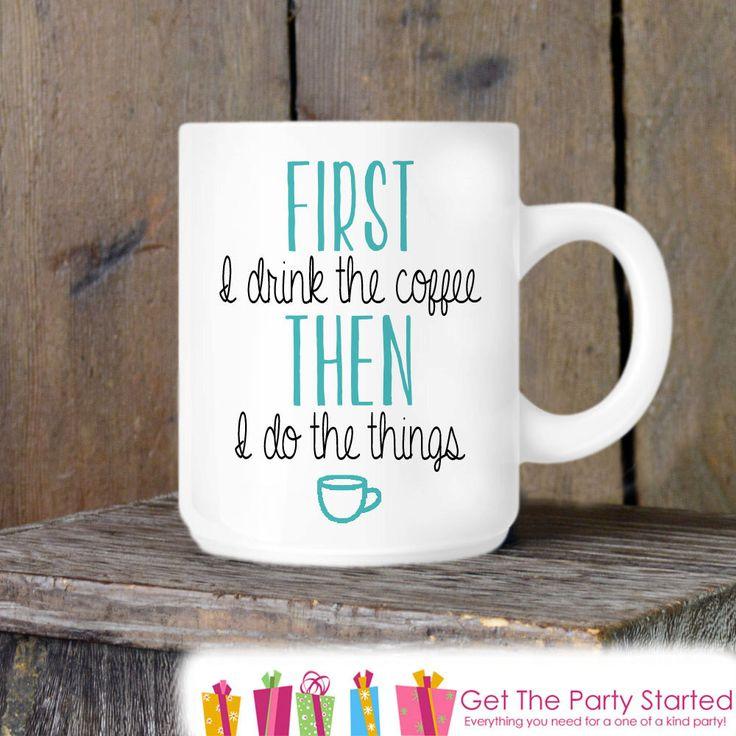 Coffee Mug, First I drink Coffee - Coffee Lovers, Novelty Ceramic Mug, Humorous Quote Mug, Coffee Cup Gift Idea, Cute Coffee Mug
